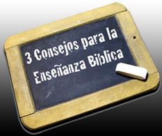 3 Consejos para la Enseñanza Biblica