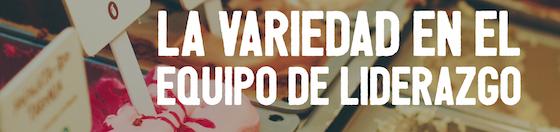 Post image for La Variedad en el Equipo de Liderazgo