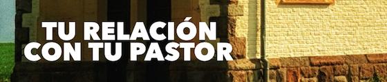 Post image for Tu Relación con tu Pastor